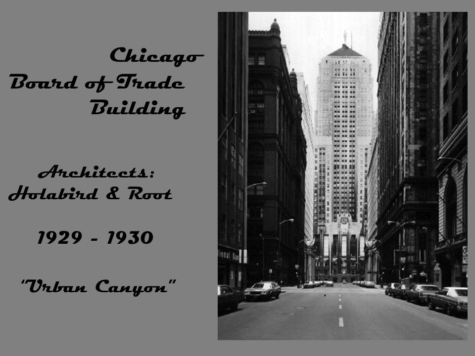 Chicago Board of Trade Building Architects: Holabird & Root 1929 - 1930 Urban Canyon
