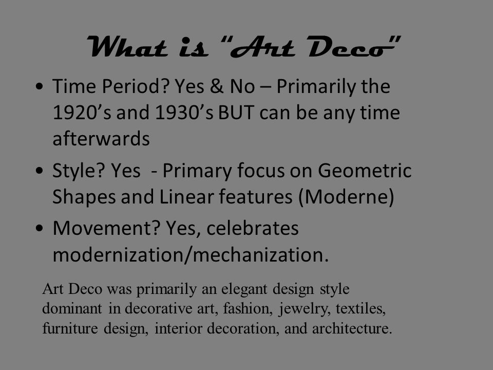 Time Period? Yes & No – Primarily the 1920s and 1930s BUT can be any time afterwards Style? Yes - Primary focus on Geometric Shapes and Linear feature