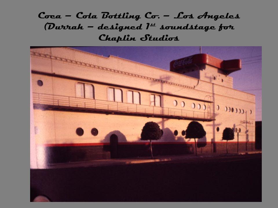 Coca – Cola Bottling Co. – Los Angeles (Durrah – designed 1 st soundstage for Chaplin Studios