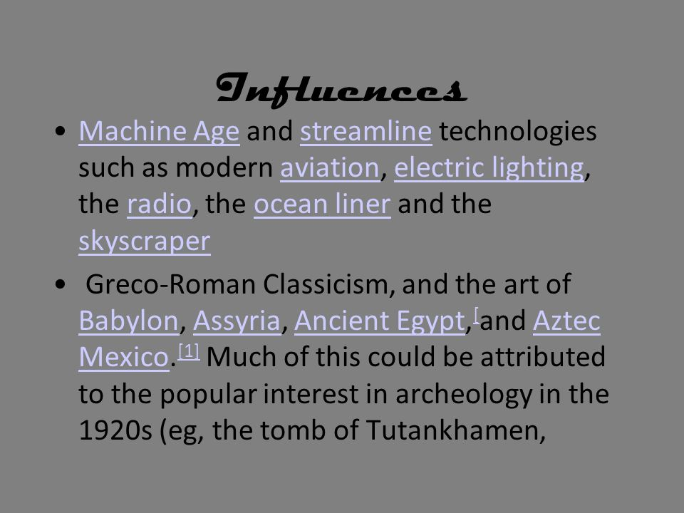 Influences Machine Age and streamline technologies such as modern aviation, electric lighting, the radio, the ocean liner and the skyscraperMachine Ag