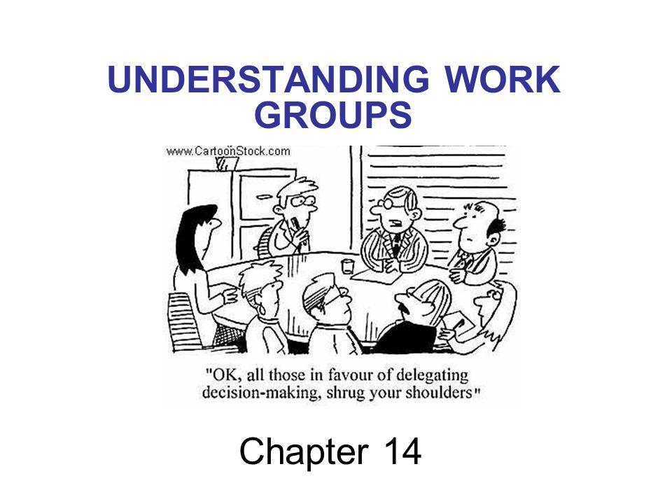 Chapter 14 UNDERSTANDING WORK GROUPS