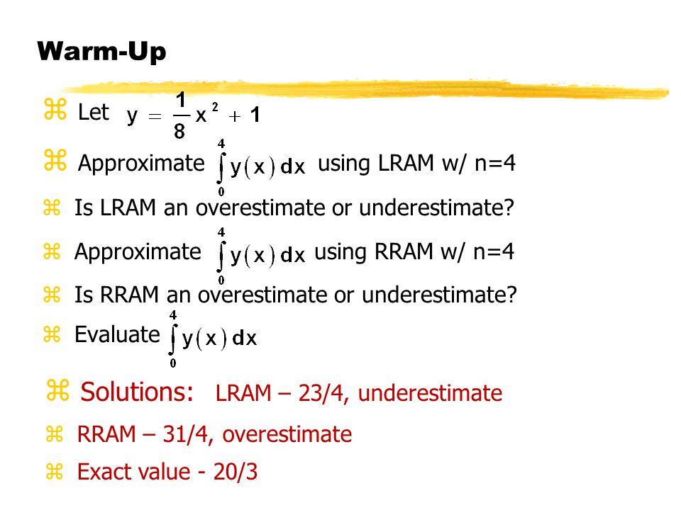 Warm-Up z Let z Approximate using LRAM w/ n=4 z Is LRAM an overestimate or underestimate? z Approximate using RRAM w/ n=4 z Is RRAM an overestimate or