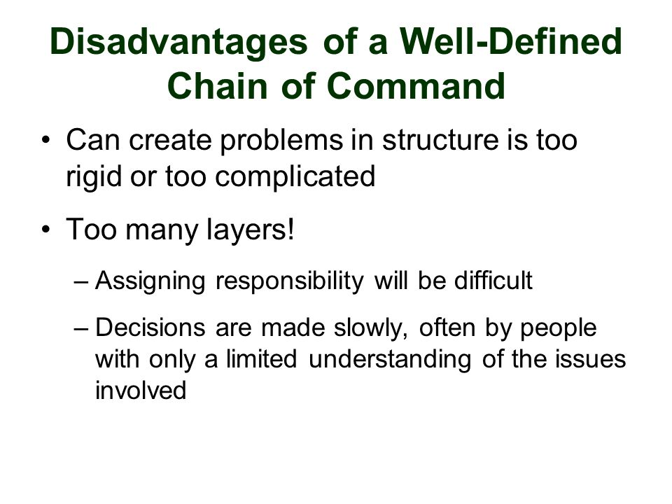 Disadvantages of a Well-Defined Chain of Command Can create problems in structure is too rigid or too complicated Too many layers! –Assigning responsi