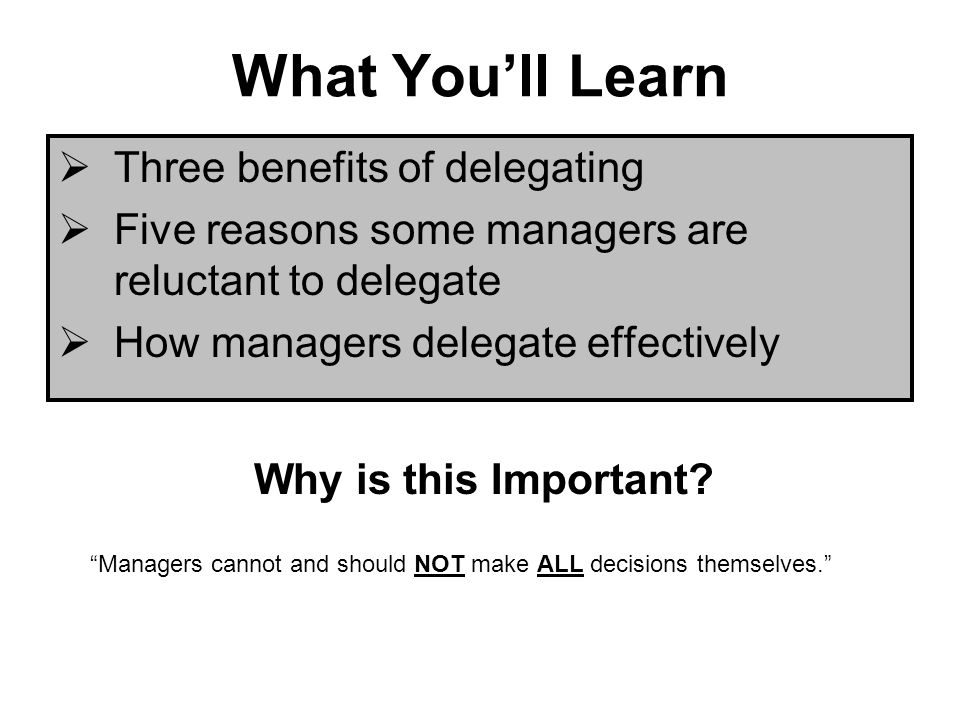 What Youll Learn Three benefits of delegating Five reasons some managers are reluctant to delegate How managers delegate effectively Why is this Impor