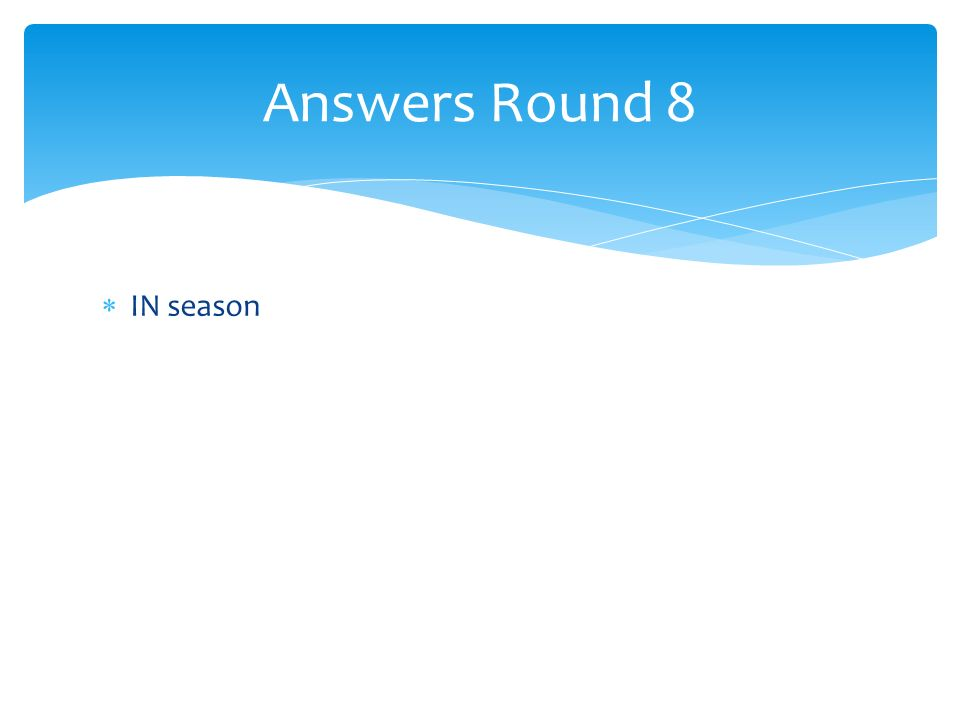 IN season Answers Round 8