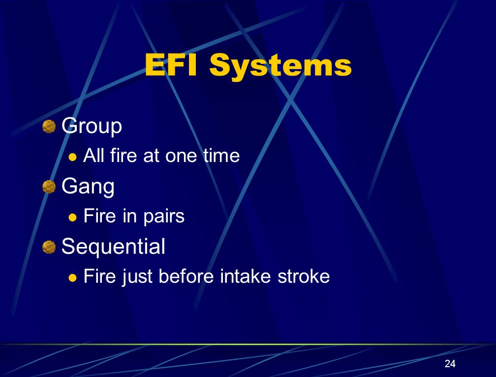 24 EFI Systems Group All fire at one time Gang Fire in pairs Sequential Fire just before intake stroke