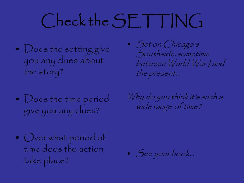 Check the SETTING Does the setting give you any clues about the story.