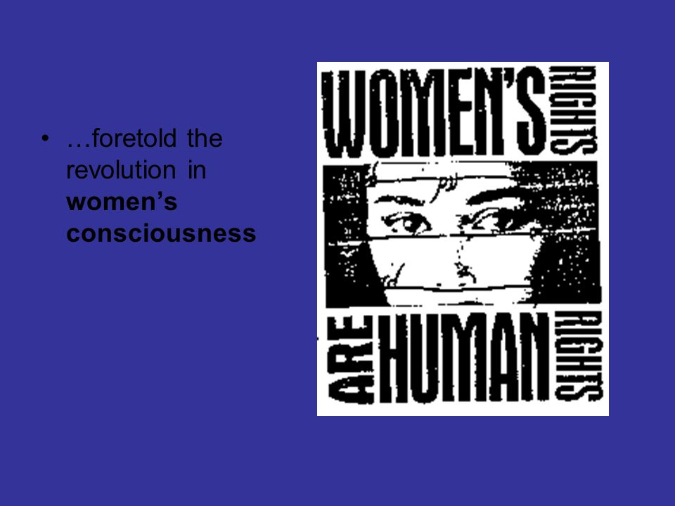 …foretold the revolution in womens consciousness
