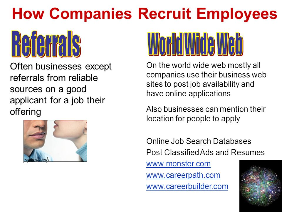 How Companies Recruit Employees Often businesses except referrals from reliable sources on a good applicant for a job their offering On the world wide