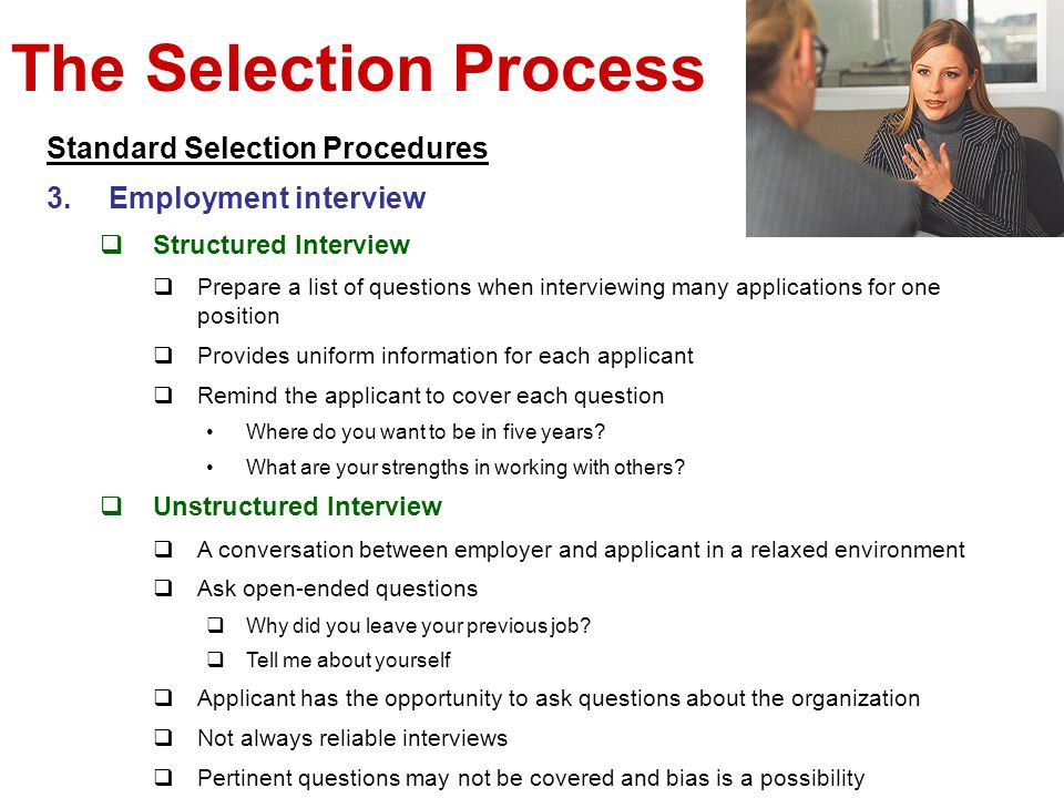 The Selection Process Standard Selection Procedures 3.Employment interview Structured Interview Prepare a list of questions when interviewing many app