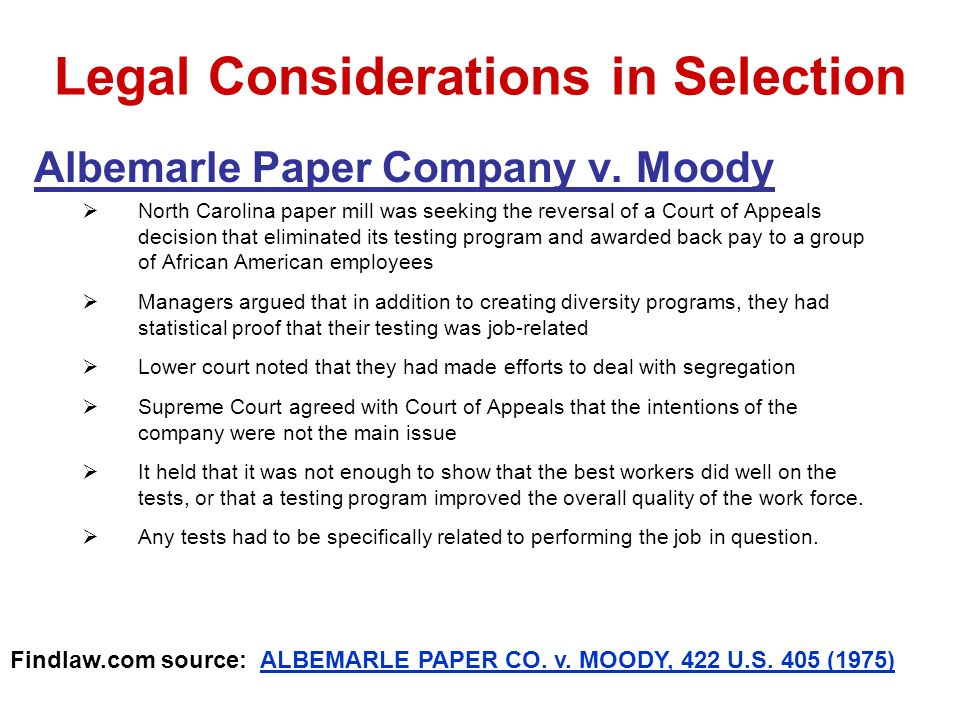 Legal Considerations in Selection Albemarle Paper Company v. Moody North Carolina paper mill was seeking the reversal of a Court of Appeals decision t
