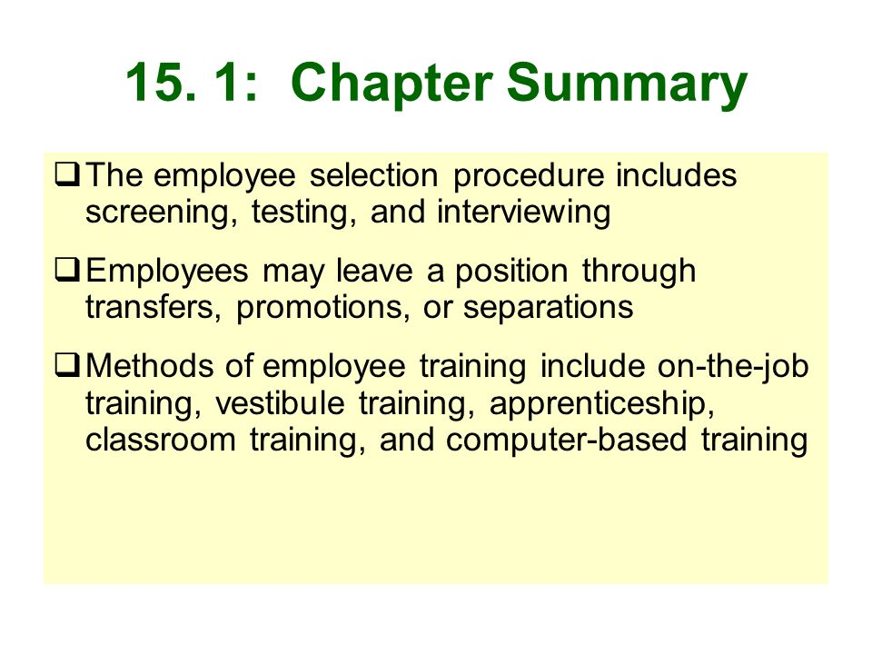 15. 1: Chapter Summary The employee selection procedure includes screening, testing, and interviewing Employees may leave a position through transfers