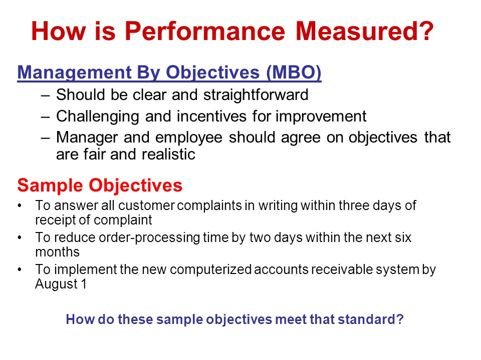 How is Performance Measured? Management By Objectives (MBO) –Should be clear and straightforward –Challenging and incentives for improvement –Manager