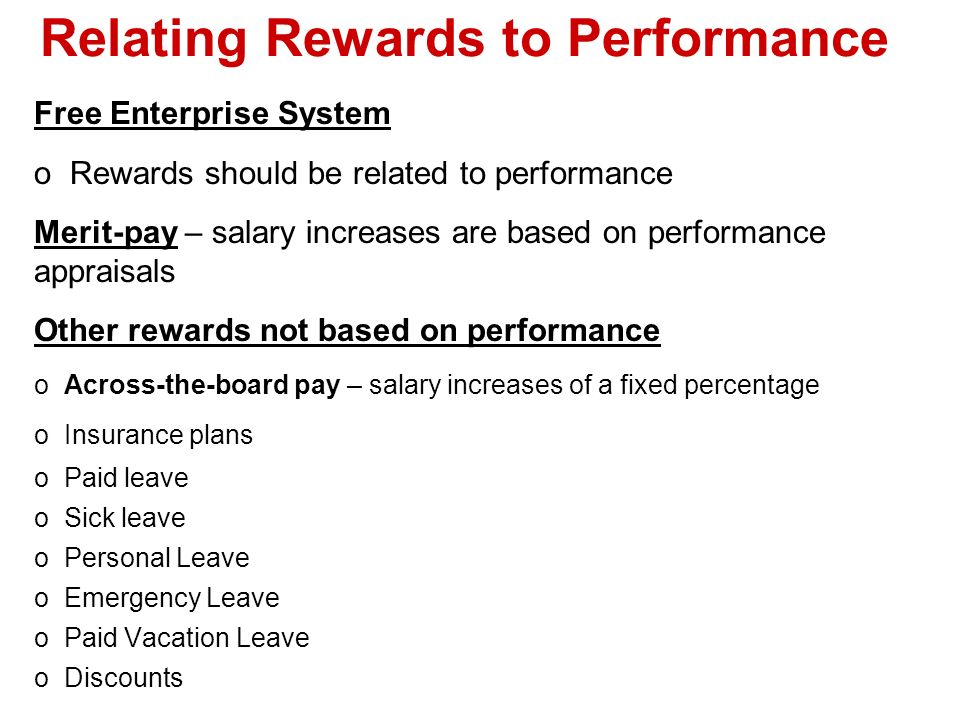 Relating Rewards to Performance Free Enterprise System o Rewards should be related to performance Merit-pay – salary increases are based on performanc
