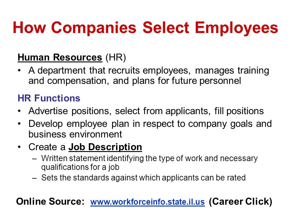 How Companies Select Employees Human Resources (HR) A department that recruits employees, manages training and compensation, and plans for future pers