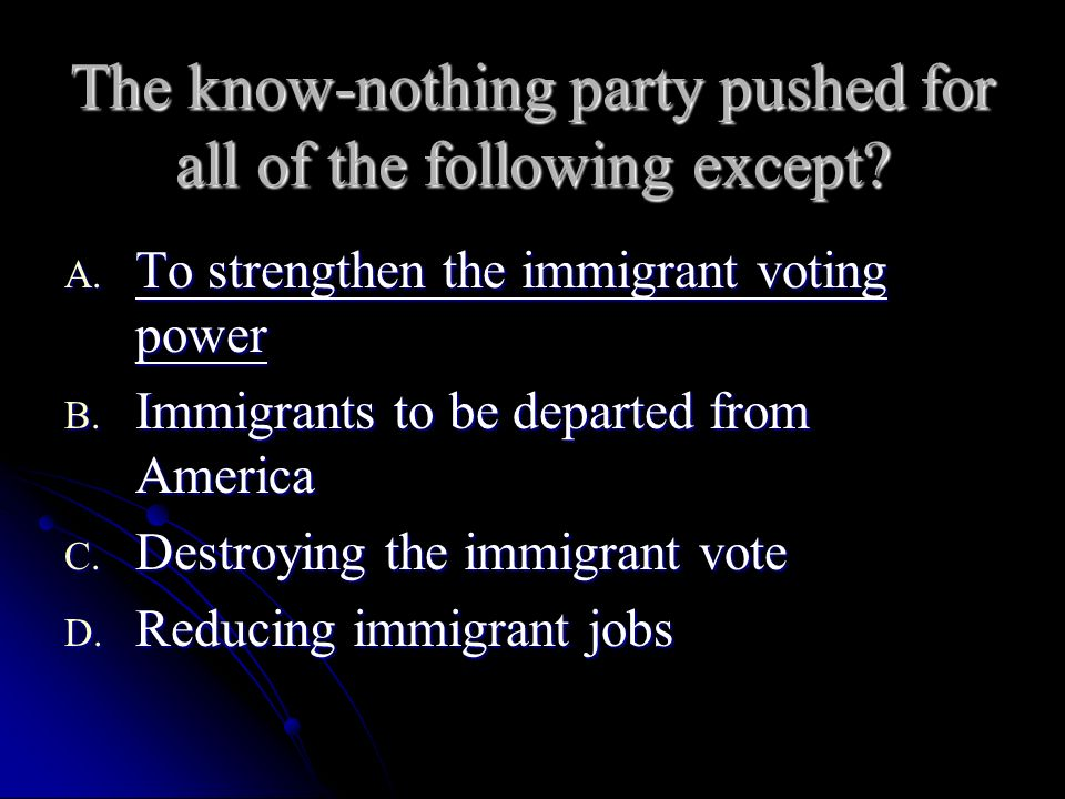 The know-nothing party pushed for all of the following except.