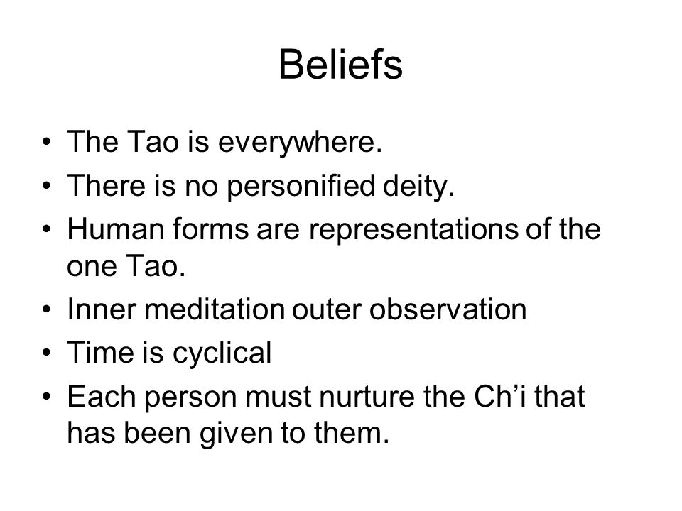 Beliefs The Tao is everywhere.There is no personified deity.