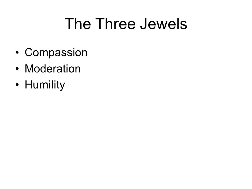 The Three Jewels Compassion Moderation Humility