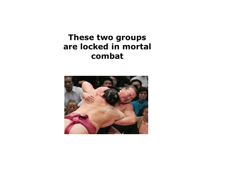 These two groups are locked in mortal combat