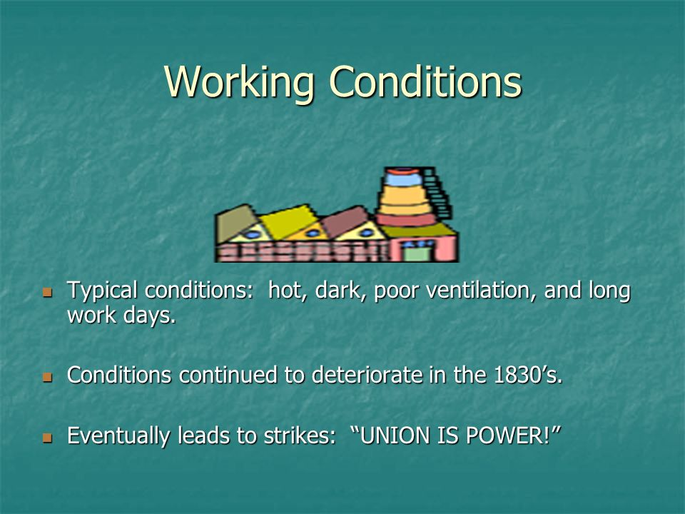 Working Conditions Typical conditions: hot, dark, poor ventilation, and long work days. Typical conditions: hot, dark, poor ventilation, and long work