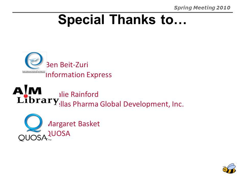 Spring Meeting 2010 Special Thanks to… Ben Beit-Zuri Information Express Natalie Rainford Astellas Pharma Global Development, Inc.