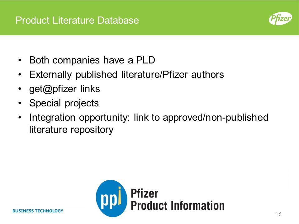 Product Literature Database Both companies have a PLD Externally published literature/Pfizer authors get@pfizer links Special projects Integration opp
