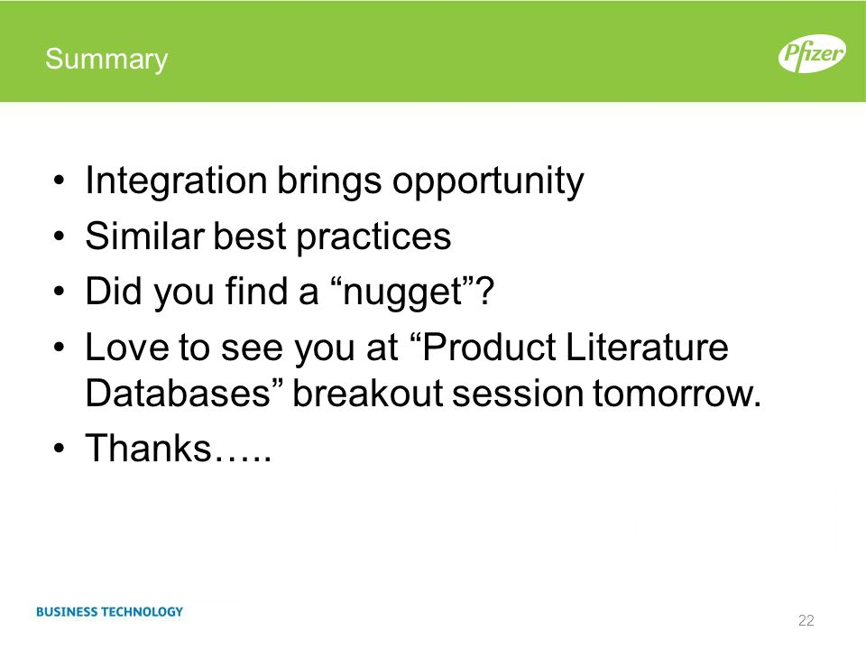 Summary Integration brings opportunity Similar best practices Did you find a nugget? Love to see you at Product Literature Databases breakout session