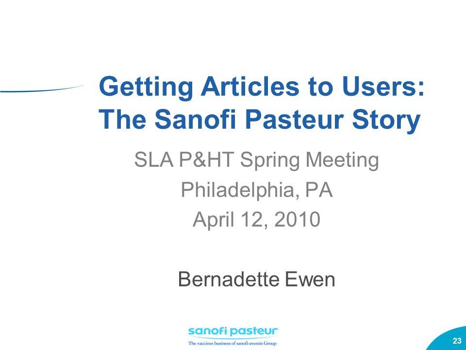 23 Getting Articles to Users: The Sanofi Pasteur Story SLA P&HT Spring Meeting Philadelphia, PA April 12, 2010 Bernadette Ewen