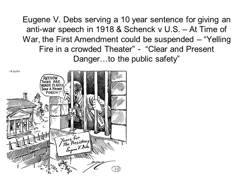 Eugene V. Debs serving a 10 year sentence for giving an anti-war speech in 1918 & Schenck v U.S.