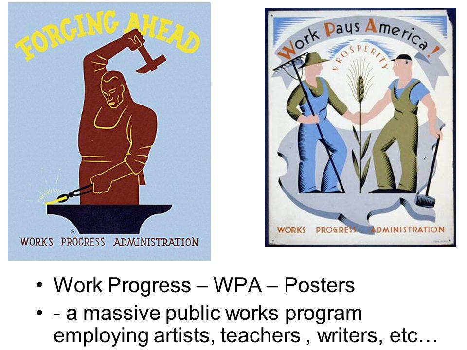 Work Progress – WPA – Posters - a massive public works program employing artists, teachers, writers, etc…