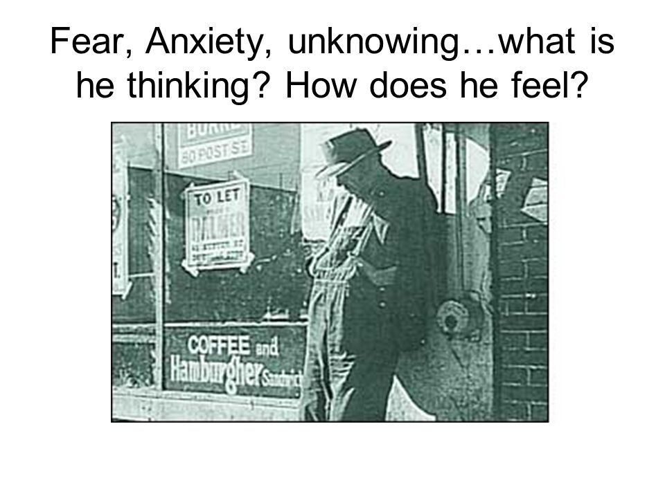 Fear, Anxiety, unknowing…what is he thinking? How does he feel?