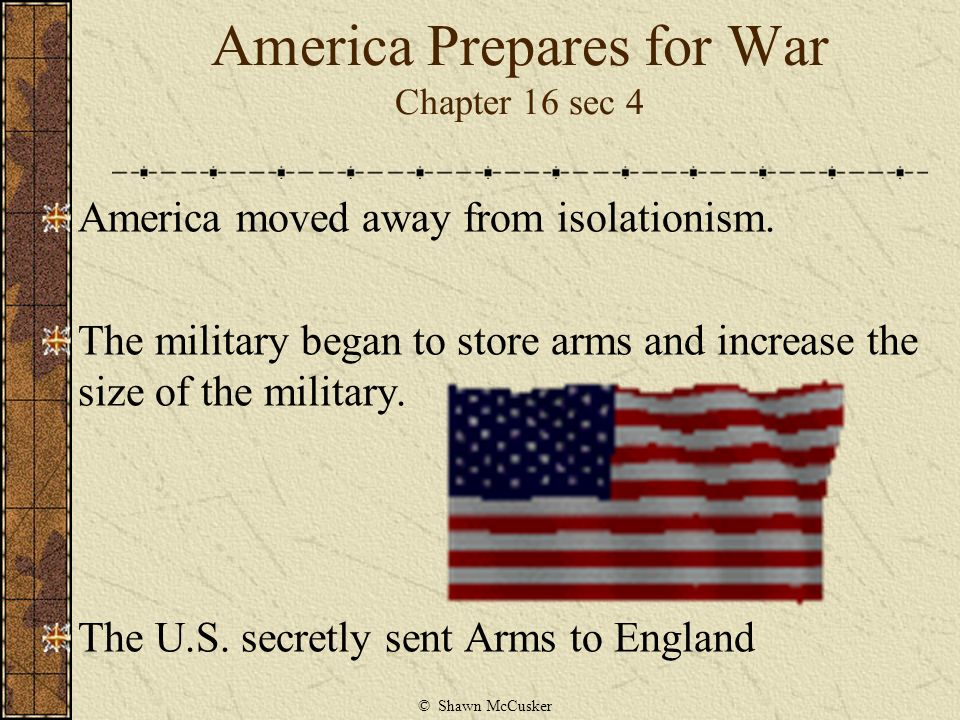 America Prepares for War Chapter 16 sec 4 America moved away from isolationism.