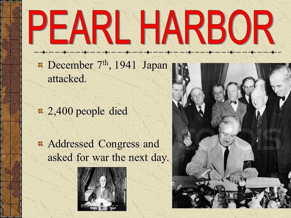 December 7 th, 1941 Japan attacked.