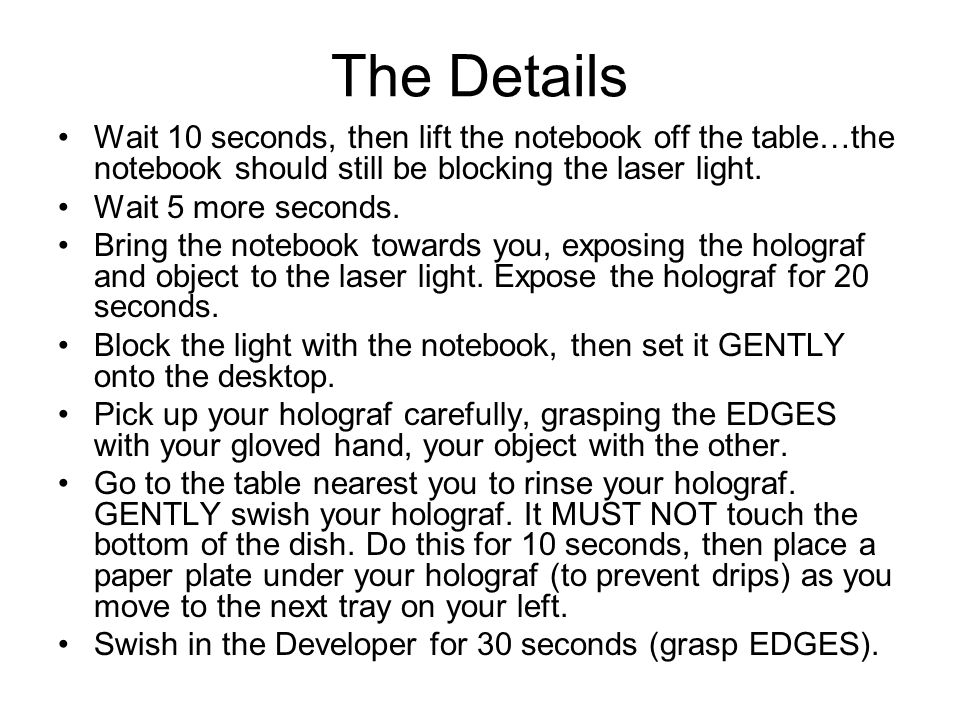 The Details Wait 10 seconds, then lift the notebook off the table…the notebook should still be blocking the laser light. Wait 5 more seconds. Bring th