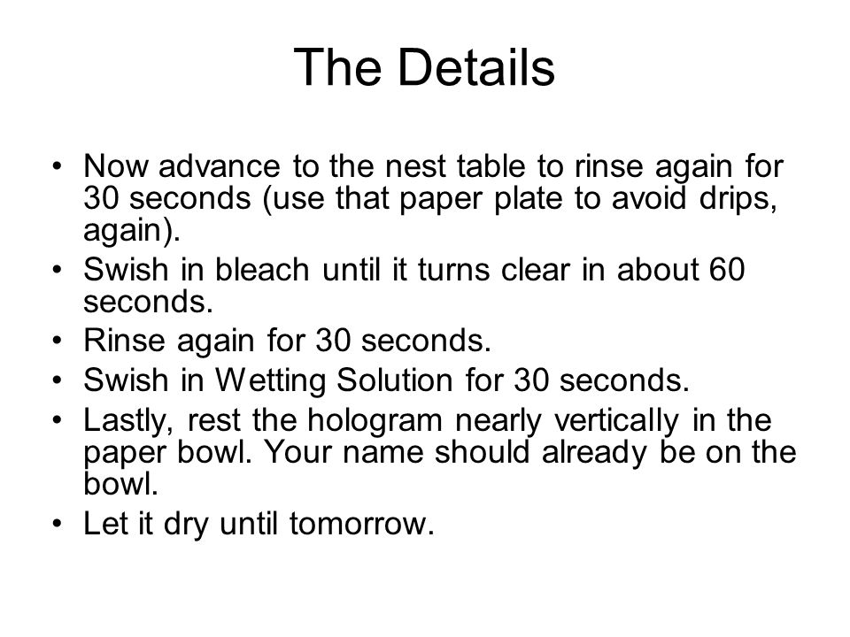 The Details Now advance to the nest table to rinse again for 30 seconds (use that paper plate to avoid drips, again).