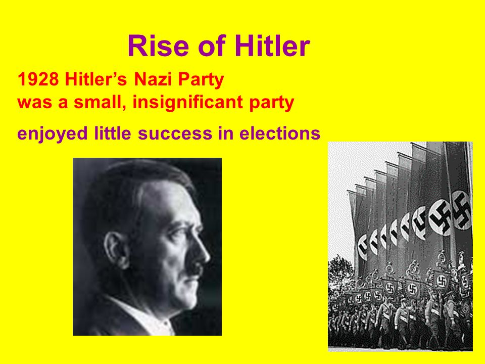 Rise of Hitler 1928 Hitlers Nazi Party was a small, insignificant party enjoyed little success in elections