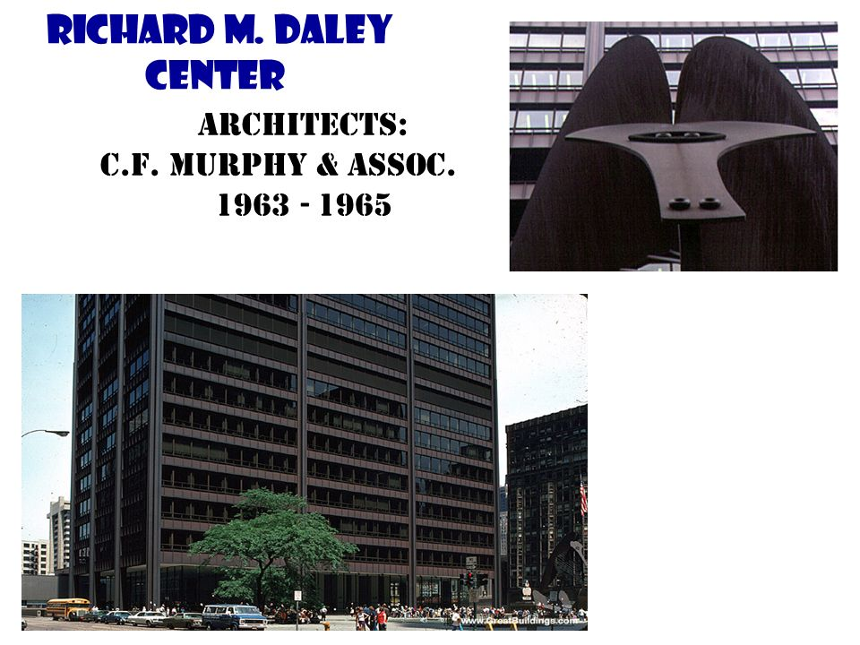 Richard M. Daley Center Architects: C.F. Murphy & Assoc. 1963 - 1965