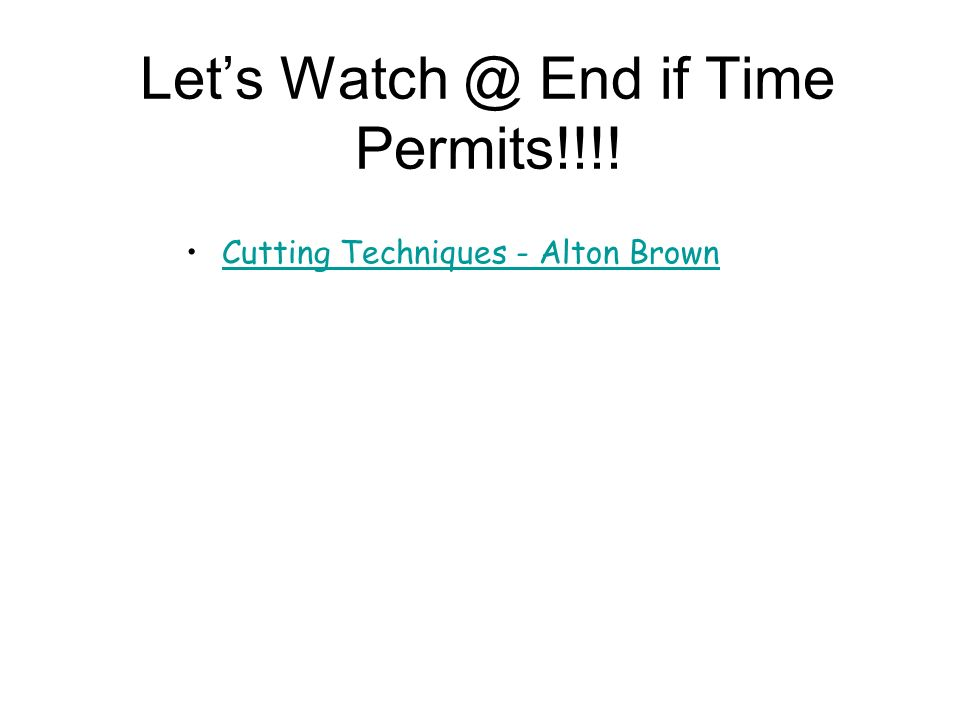 Lets Watch @ End if Time Permits!!!! Cutting Techniques - Alton Brown