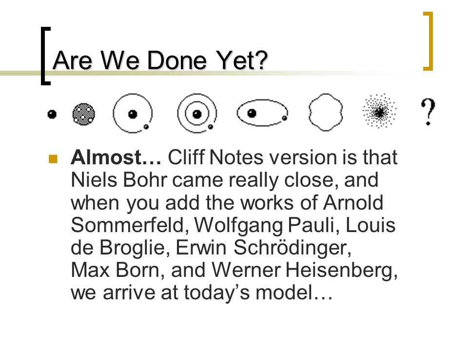Are We Done Yet? Almost… Cliff Notes version is that Niels Bohr came really close, and when you add the works of Arnold Sommerfeld, Wolfgang Pauli, Lo