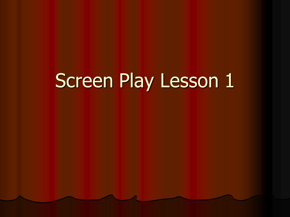 Screen Play Lesson 1
