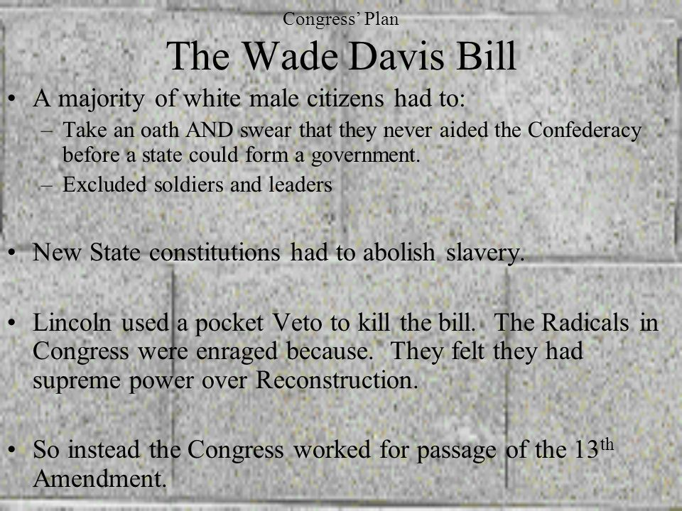 Congress- The Radical Republicans Plan They wanted to destroy the power of slaveholders. They wanted African Americans to have full citizenship and th