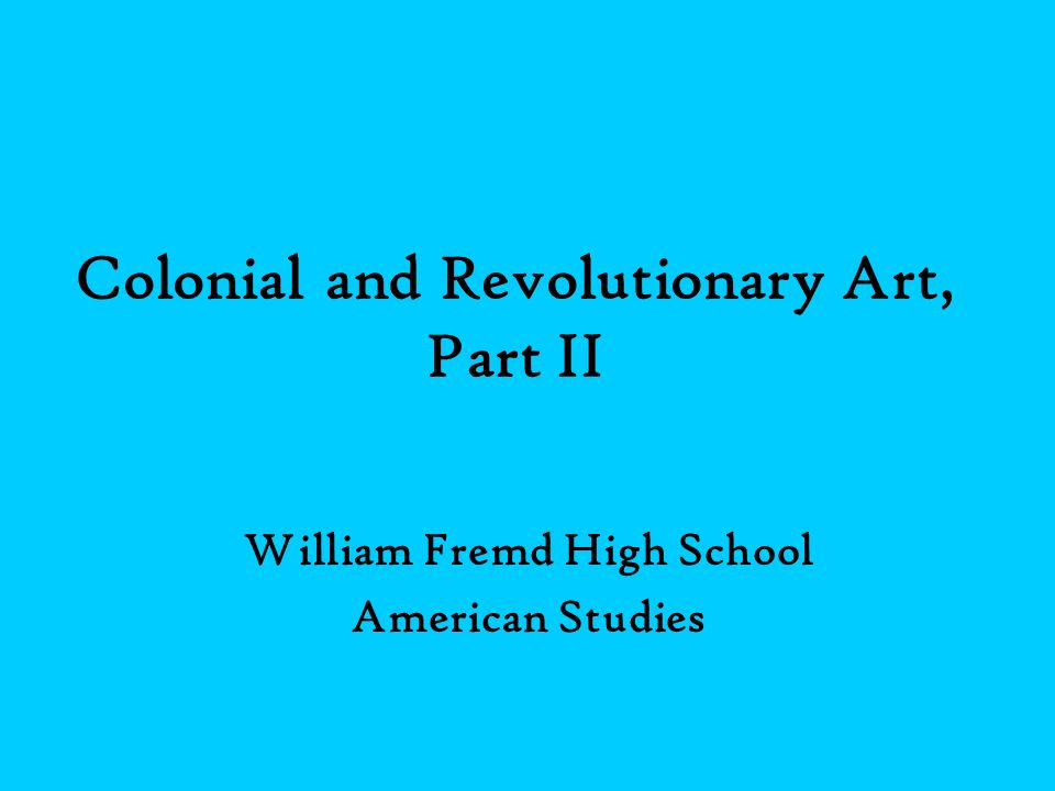 Colonial and Revolutionary Art, Part II William Fremd High School American Studies