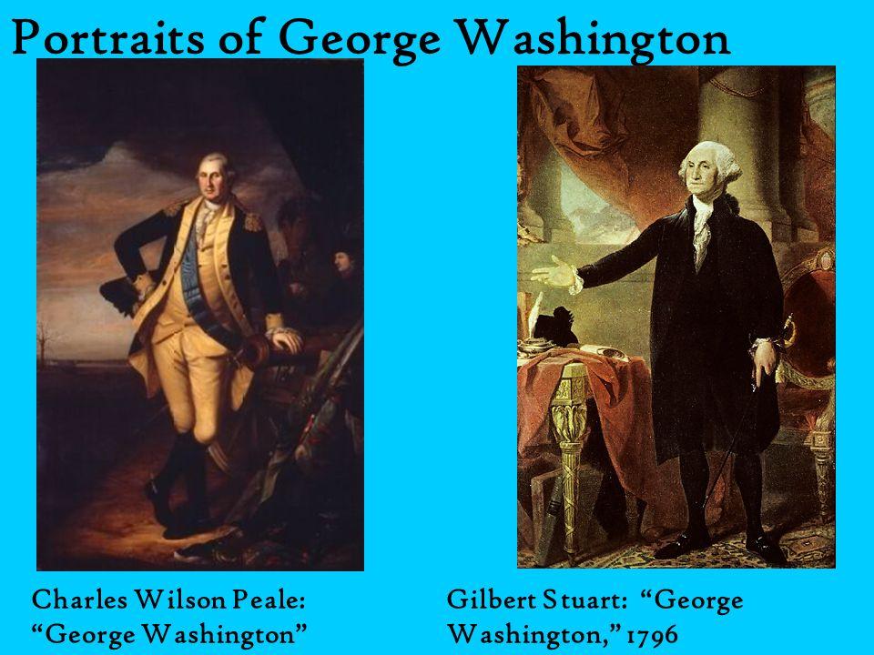 Portraits of George Washington Charles Wilson Peale: George Washington Gilbert Stuart: George Washington, 1796
