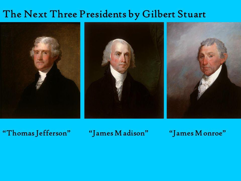 The Next Three Presidents by Gilbert Stuart Thomas JeffersonJames MadisonJames Monroe