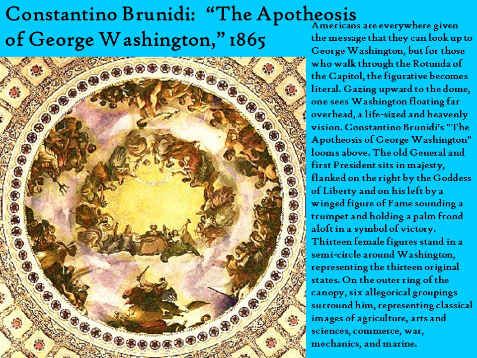 Constantino Brunidi: The Apotheosis of George Washington, 1865 Americans are everywhere given the message that they can look up to George Washington,