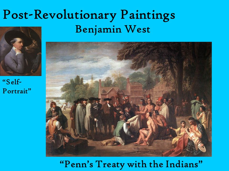 Post-Revolutionary Paintings Self- Portrait Benjamin West Penns Treaty with the Indians