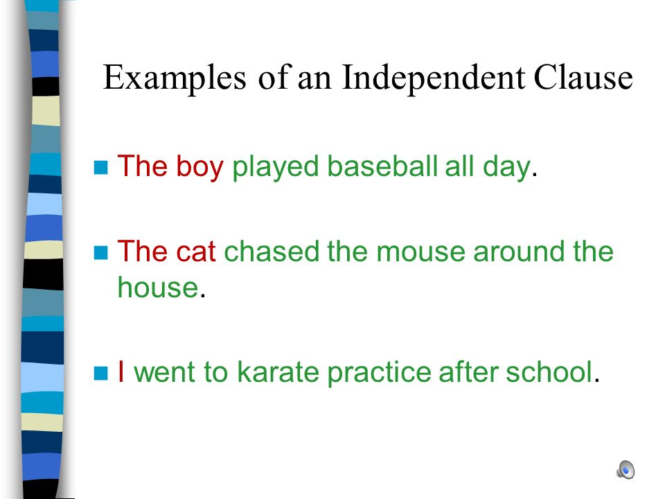 What is an Independent (Main) Clause? An independent clause is a clause that can STAND ALONE as a sentence. It does NOT need to be attached to another