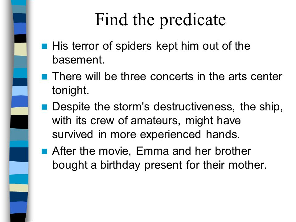 Find the Subject His terror of spiders kept him out of the basement. There will be three concerts in the arts center tonight. Despite the storm's dest