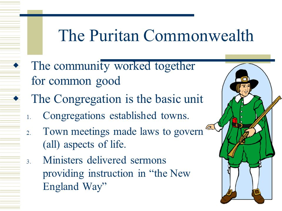 The Puritan Commonwealth The community worked together for common good The Congregation is the basic unit 1.