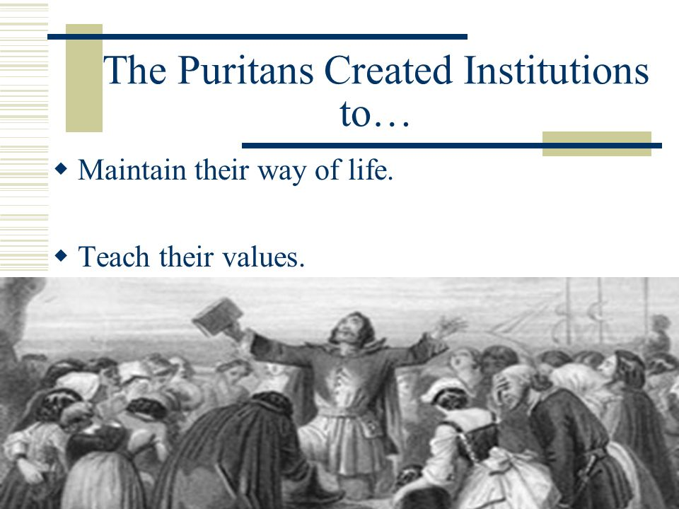 Puritan Education A.Education maintained the Puritan Way.